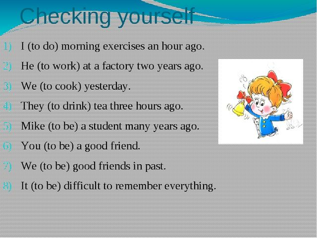 Checking yourself I (to do) morning exercises an hour ago.	 He (to work) at a...