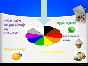 Which colors can you already say in English? Taxi is yellow Apple is green O