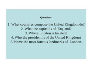 Questions: 1. What countries compose the United Kingdom do? 2. What the capit