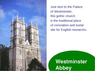 Westminster Abbey Just next to the Palace of Westminster, this gothic church