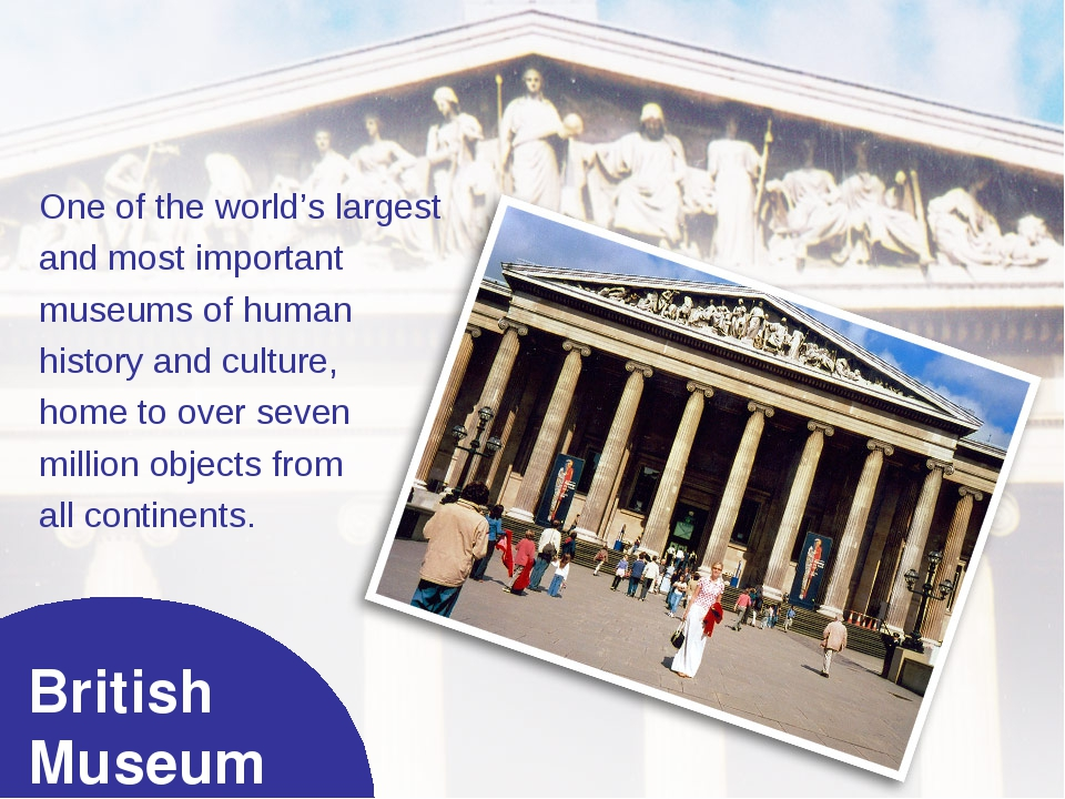 British Museum One of the world's largest and most important museums of human...