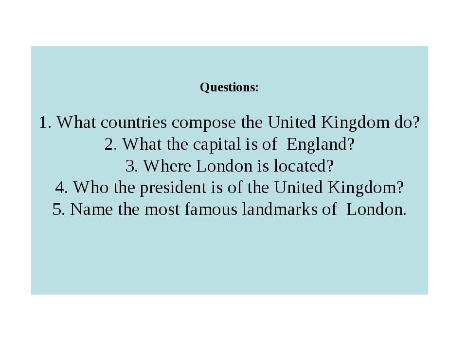 Questions: 1. What countries compose the United Kingdom do? 2. What the capit...