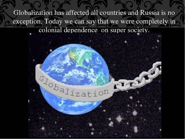 Globalization has affected all countries and Russia is no exception. Today we...