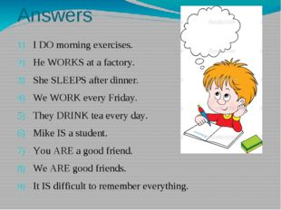 Answers I DO morning exercises. He WORKS at a factory. She SLEEPS after din