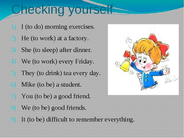 Checking yourself I (to do) morning exercises. He (to work) at a factory. S...