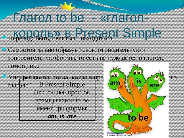Глагол to be - «глагол-король» в Present Simple Перевод: быть, являться, нахо...