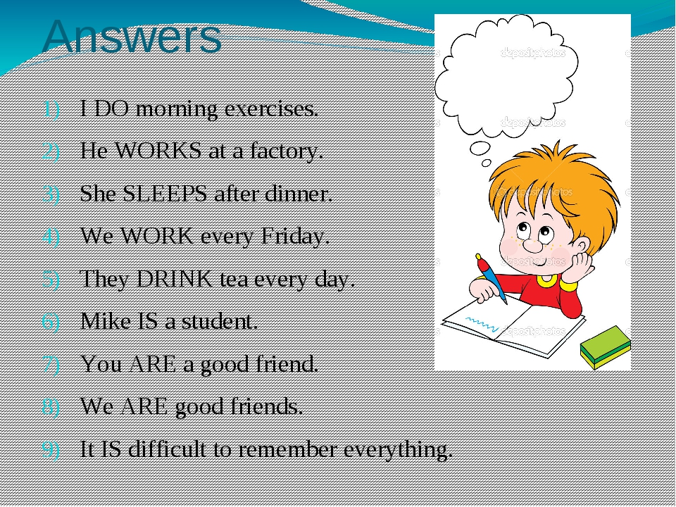 Answers I DO morning exercises. He WORKS at a factory. She SLEEPS after din...
