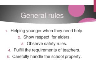 General rules Helping younger when they need help. Show respect for elders. O