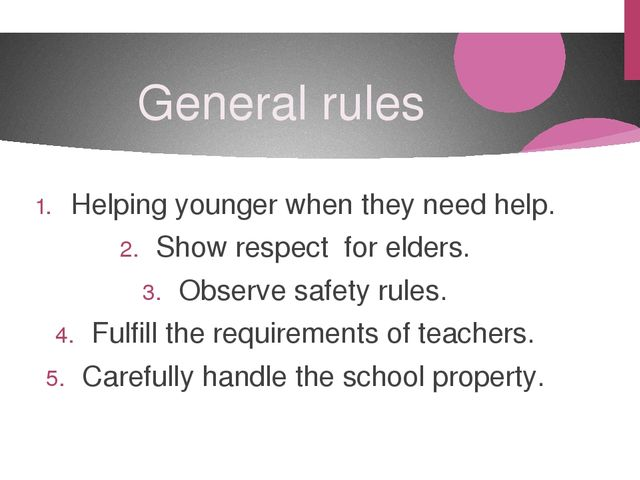 General rules Helping younger when they need help. Show respect for elders. O...