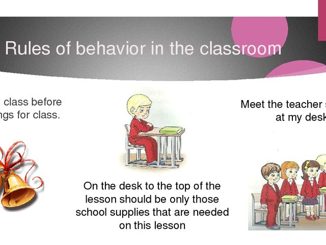 Rules of behavior in the classroom Coming to class before the bell rings for...