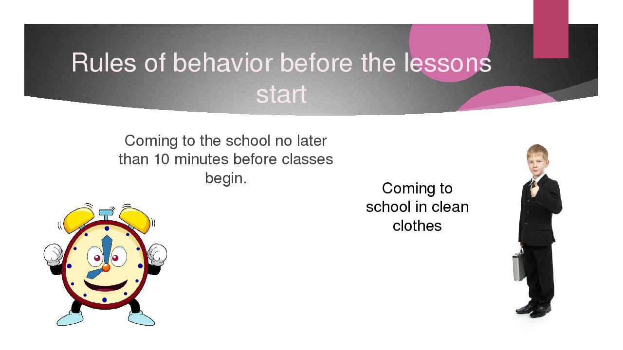 Rules of behavior before the lessons start Coming to the school no later than...