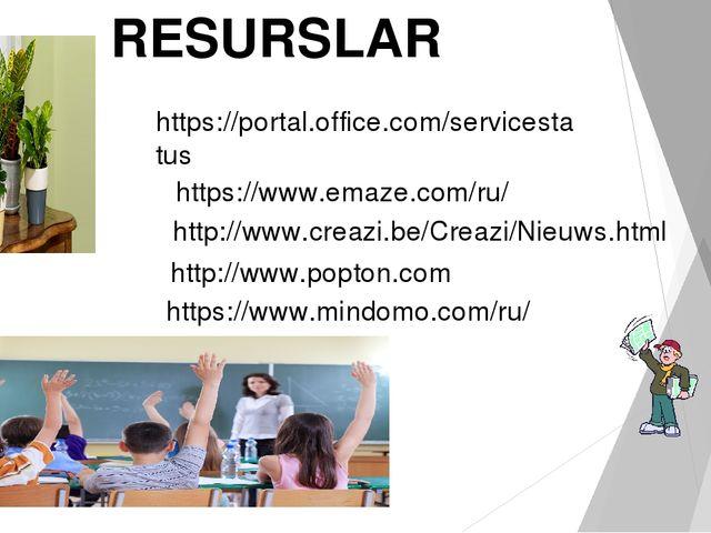 RESURSLAR https://portal.office.com/servicestatus https://www.emaze.com/ru/ h...