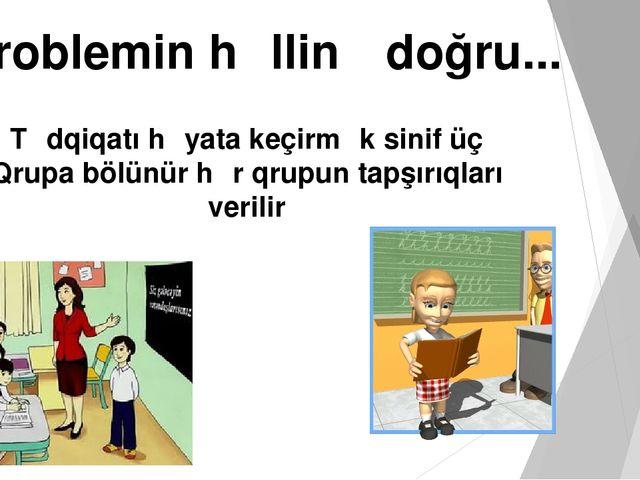 Problemin həllinə doğru... Tədqiqatı həyata keçirmək sinif üç Qrupa bölünür h...