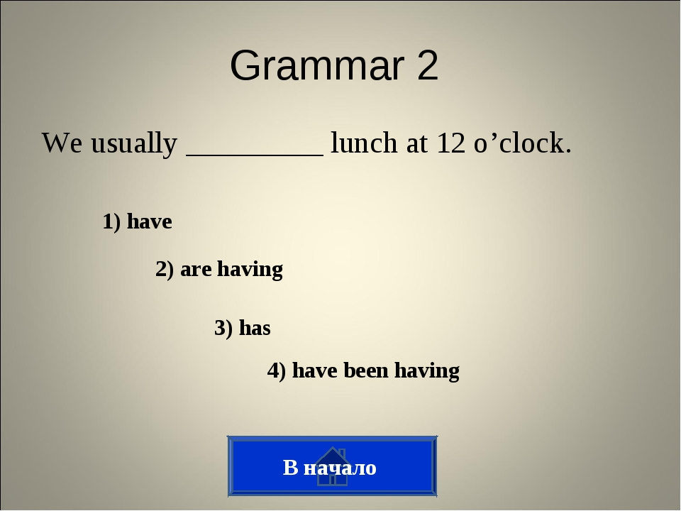 Grammar 2 We usually _________ lunch at 12 o'clock. 1) have 2) are having 3)...