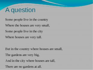 A question Some people live in the country Where the houses are very small, S