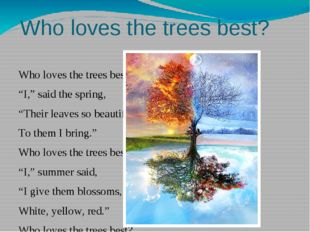 "Who loves the trees best? Who loves the trees best? ""I,"" said the spring, ""Th"