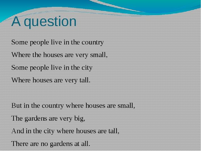 A question Some people live in the country Where the houses are very small, S...