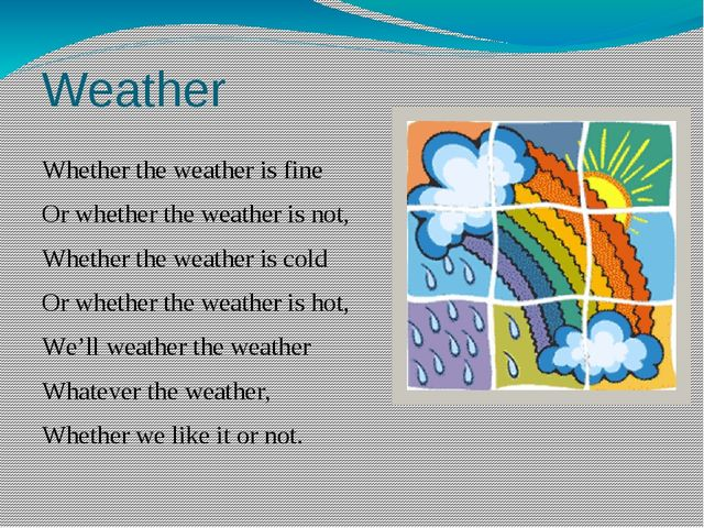Weather Whether the weather is fine Or whether the weather is not, Whether th...