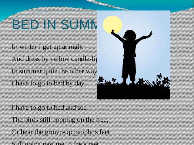 BED IN SUMMER In winter I get up at night And dress by yellow candle-light. I...