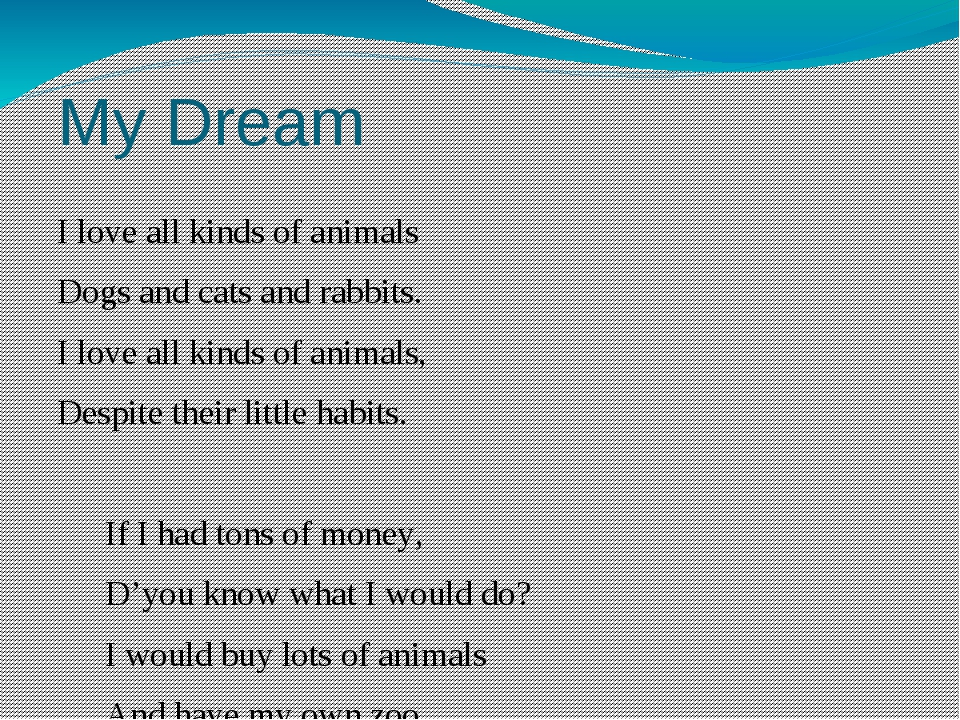 My Dream I love all kinds of animals Dogs and cats and rabbits. I love all ki...