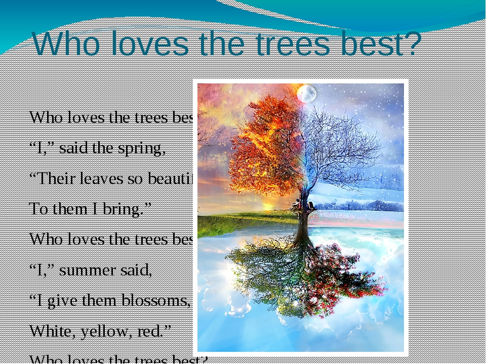 "Who loves the trees best? Who loves the trees best? ""I,"" said the spring, ""Th..."