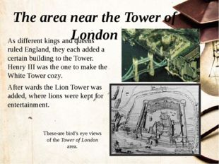 The area near the Tower of London These are bird's eye views of the Tower of