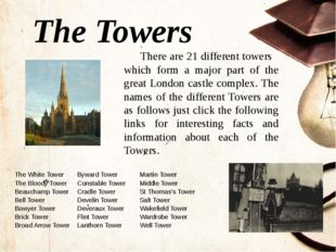 The Towers There are 21 different towers which form a major part of the great