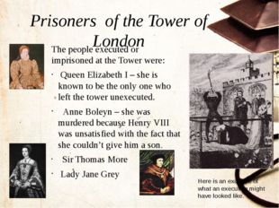 Prisoners of the Tower of London The people executed or imprisoned at the Tow