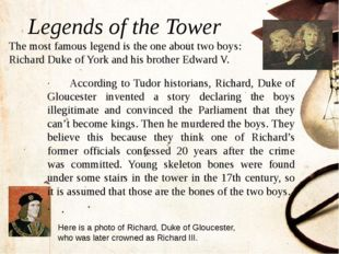 Legends of the Tower The most famous legend is the one about two boys: Richar