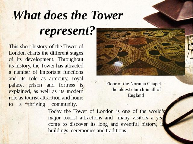 What does the Tower represent? Floor of the Norman Chapel – the oldest church...