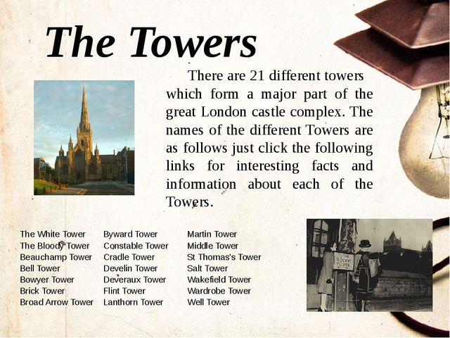 The Towers There are 21 different towers which form a major part of the great...
