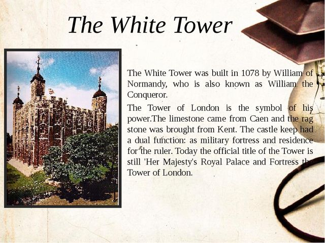 The White Tower was built in 1078 by William of Normandy, who is also known a...