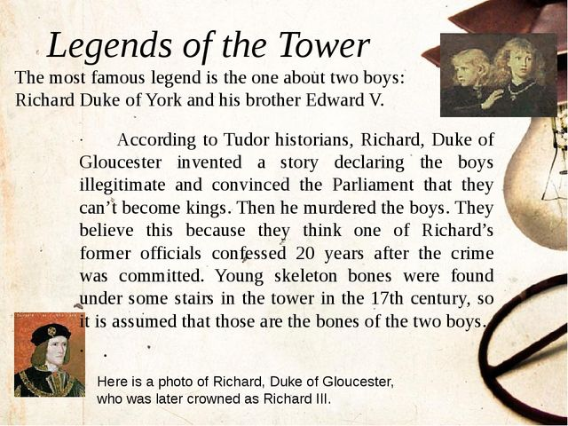 Legends of the Tower The most famous legend is the one about two boys: Richar...