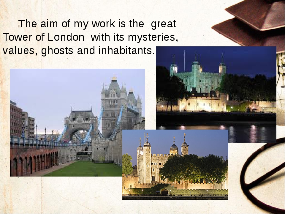 The aim of my work is the great Tower of London with its mysteries, values,...