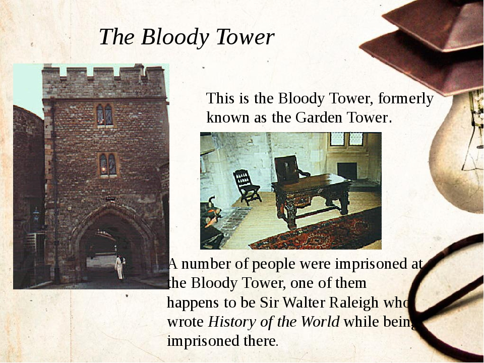 This is the Bloody Tower, formerly known as the Garden Tower. A number of pe...