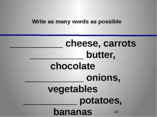 Write as many words as possible __________ cheese, carrots __________ butter