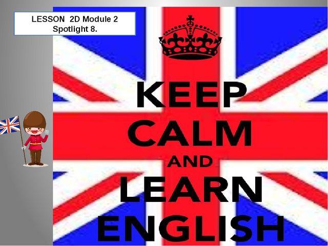 LESSON 2D Module 2 Spotlight 8.