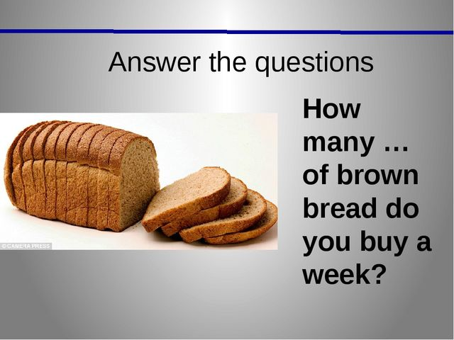 Answer the questions How many … of brown bread do you buy a week?