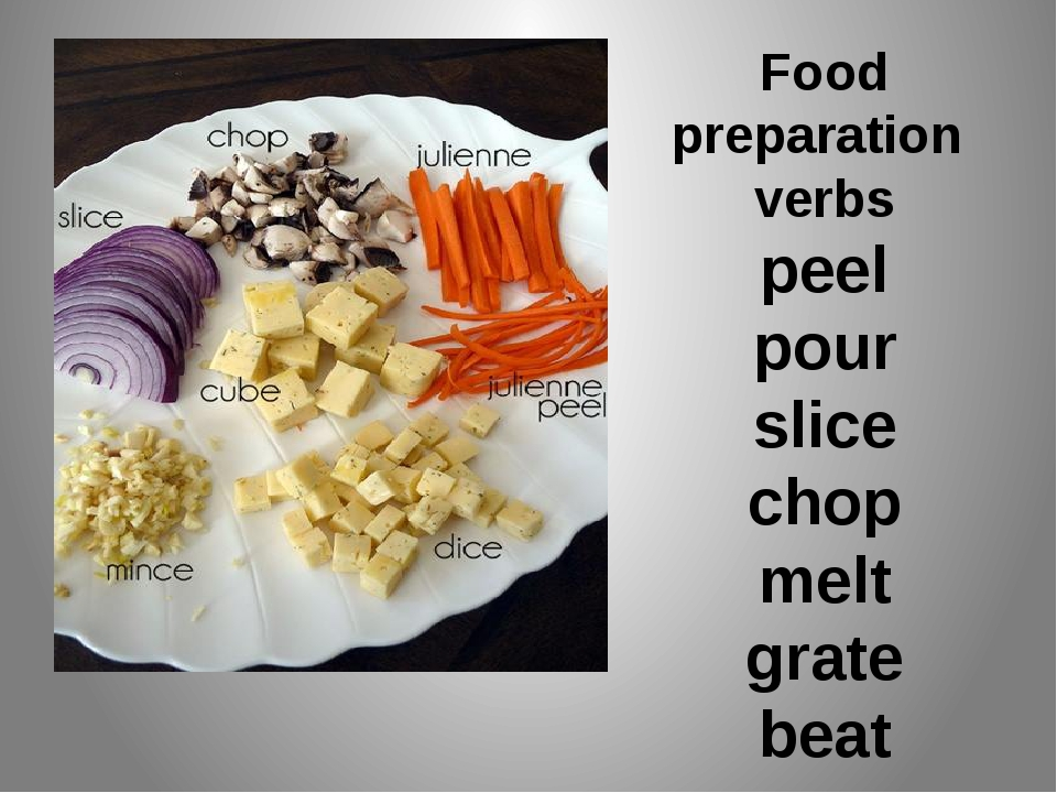 Food preparation verbs peel pour slice chop melt grate beat