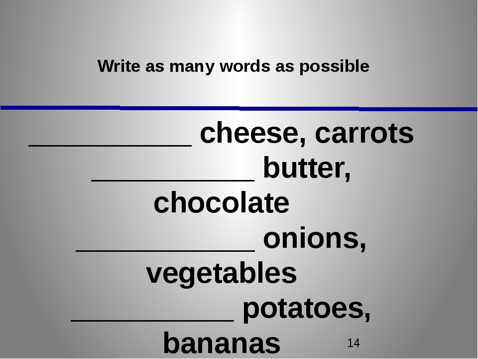 Write as many words as possible __________ cheese, carrots __________ butter...