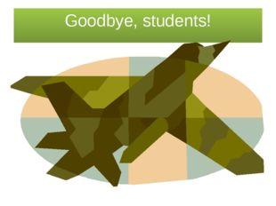 Goodbye, students!