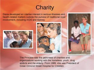 Charity Diana developed an intense interest in serious illnesses and health-r