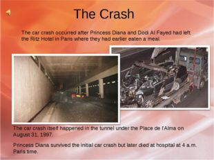 The Crash The car crash occurred after Princess Diana and Dodi Al Fayed had l