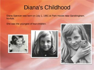 Diana's Childhood Diana Spencer was born on July 1, 1961 at Park House near S