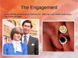 The Engagement It was officially announced on February 24, 1981 that Lady Dia