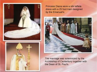 Princess Diana wore a silk taffeta dress with a 25 foot train designed by the
