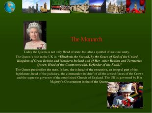 The Monarch Today the Queen is not only Head of state, but also a symbol of