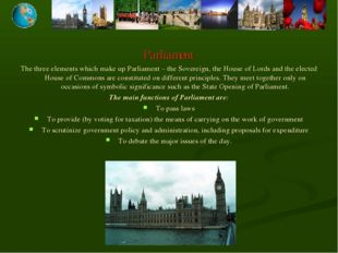 Parliament The three elements which make up Parliament – the Sovereign, the H