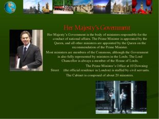 Her Majesty's Government Her Majesty's Government is the body of ministers re