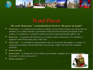 "Word Power The word ""democracy"" is translated from Greek as ""the power of peo"
